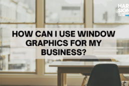 How Can I Use Window Graphics For My Business - Hardy Signs
